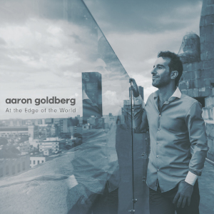 Aaron Goldberg «At The Edge Of The World»