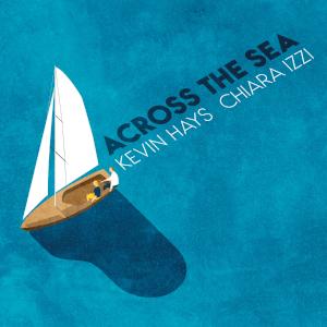 Across the Sea - Kevin Hays Chiara Izzi