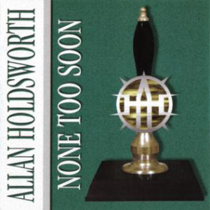 Allan Holdsworth «None Too Soon»