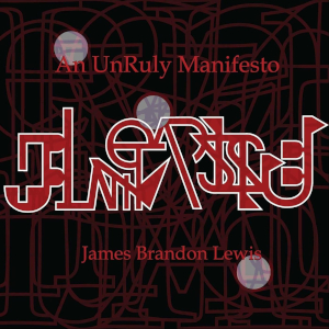 An UnRuly Manifesto - J. Brandon Lewis