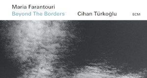 Beyond the Borders - Maria Farantouri / Cihan Türkoğlu