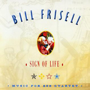 Bill Frisell «Sign Of Life: Music For 858 Quartet»