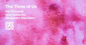 Bill O' Connell / Nico Catacchio / Alessandro Napolitano «The Three Of Us»