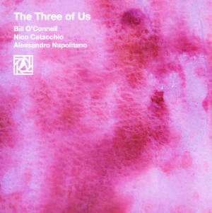 Bill O' Connell / Nico Catacchio / Alessandro Napolitano «The Three Of Us»