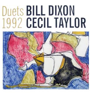 Duets 1992 - Bill Dixon & Cecil Taylor