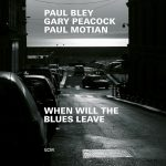 When Will The Blues Leave - Paul Bley / Gary Peacock / Paul Motian