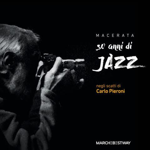 Carlo Pieroni - Macerata 50 anni di jazz