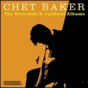Chet Baker «The Riverside & Jazzland Albums»
