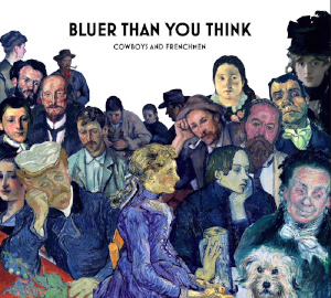 Cowboys & Frenchmen «Bluer Than You Think»
