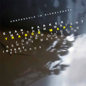 Crepuscule In Nickelsdorf - Evan Parker / Matthew Wright / Trance Map+