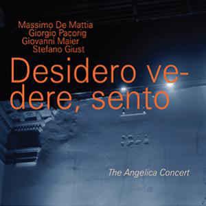 De Mattia-Pacorig-Maier-Giust - Desidero vedere, sento. The Angelica Concer