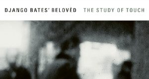 Django Bates' Belovèd «The Study Of Touch»