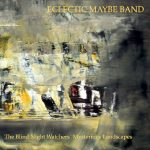 Eclectic Maybe Band - The Blind Night Watchers' Mysterious Landscapes