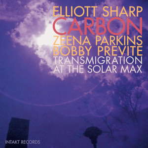 Elliot Sharp / Carbon - Transmigration At The Solar Max