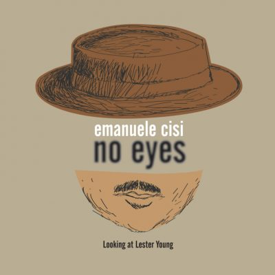 Emanuele Cisi «No Eyes: Looking At Lester Young»