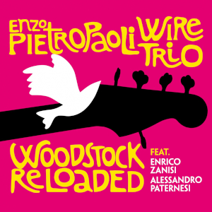 Enzo Pietropaoli Wire Trio - Woodstock Reloaded