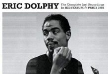 Eric Dolphy «The Complete Last Recordings In Hilversum & Paris 1964»