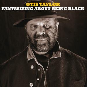 Fantasizing About Being Black - Otis Taylor