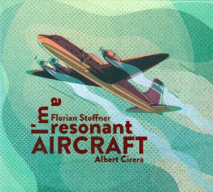 FLORIAN STOFFNER/ALBERT CIRERA «I'm A Resonant Aircraft»