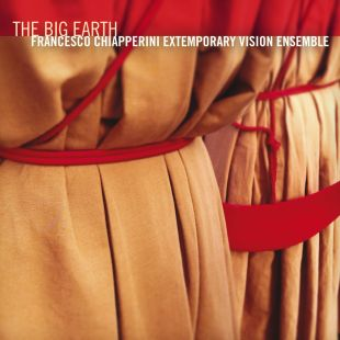 Francesco Chiapperini Extemporary Vision Ensemble The Big Earth
