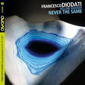 Francesco Diodati Yellow Squeeds «Never The Same»