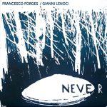 Francesco Forges / Gianni Lenoci «Never»