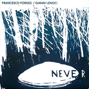 Francesco Forges / Gianni Lenoci «Never»