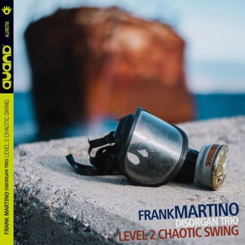 Frank Martino Disorgan Trio «Level 2 Chaotic Swing»