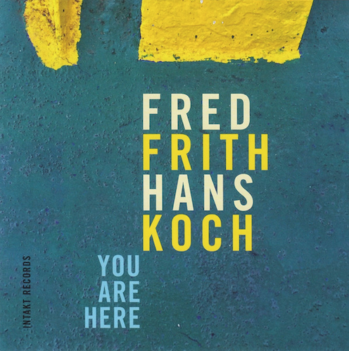 Fred Frith / Hans Koch «You Are Here» Intakt