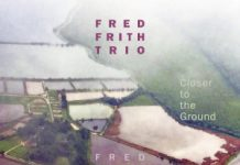 Fred Frith Trio «Closer To The Ground»