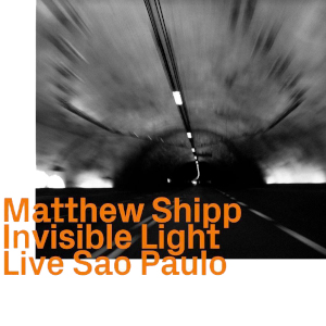 Invisible Light: Live São Paulo - Matthew Shipp