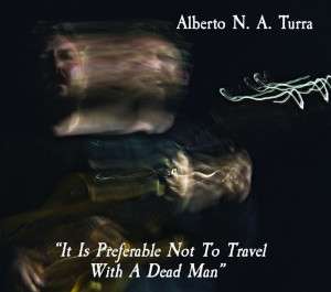 Alberto N. A. Turra «It Is Preferable Not To Travel With A Dead Man»