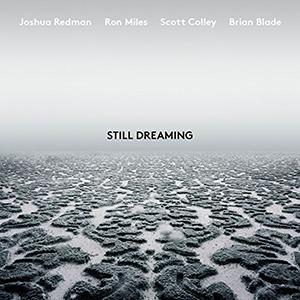 Joshua Redman / Ron MIles / Scott Colley / Brian Blade «Still Dreaming»