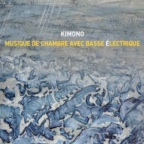 Kimono - Musique de chambre avec basse èlectrique