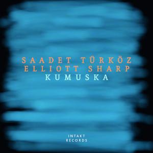Kumuska - Saadet Türköz & Elliott Sharp