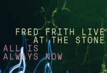Live At The Stone: All Is Always Now - Fred Frith