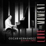 Love The Moment - Oscar Hernández