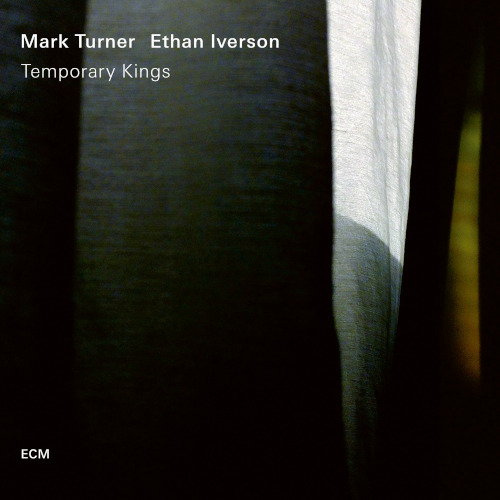 Mark Turner & Ethan Iverson «Temporary Kings»