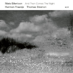 Mats Eilertsen «And Then Comes The Night»