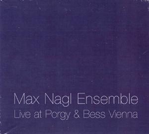 Max Nagl Ensemble «Live At Porgy & Bess Vienna, vol. 2»