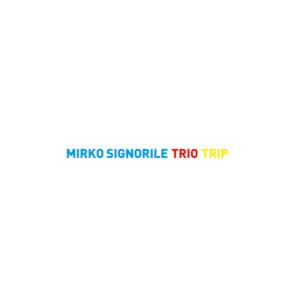 Mirko Signorile Trio «Trip»