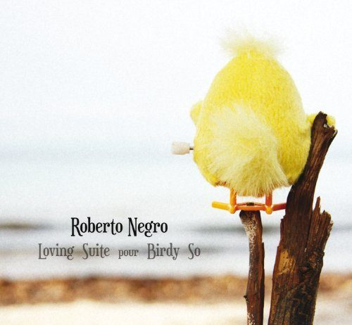 Roberto Negro «Loving Suite pour Birdy So»