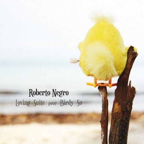 Roberto Negro «Loving Suite pour Birdy So»