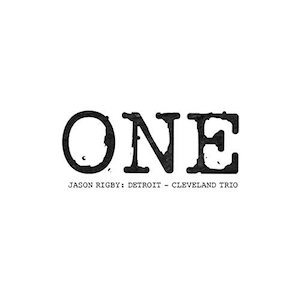 One: Detroit-Cleveland Trio - Jason Rigby