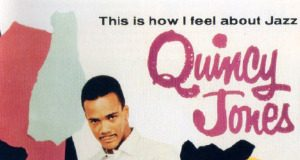 Quincy Jones «This Is How I Feel About Jazz»