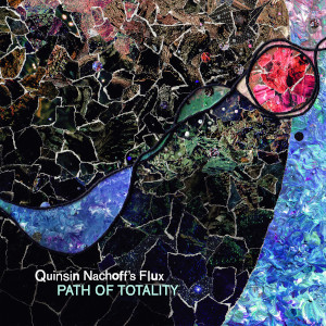 Quinsin Nachoff's Flux «Path Of Totality»