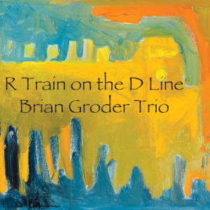 R Train On The D Line - Brian Groder (Latham Records)
