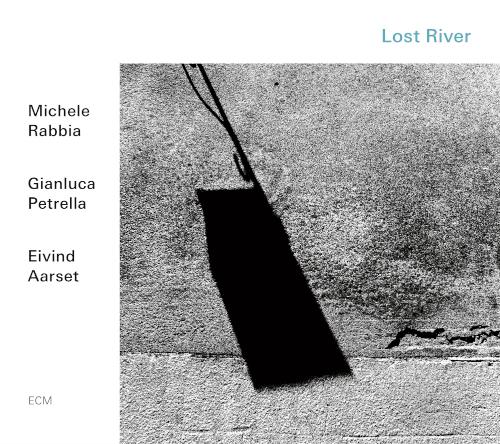 Michele Rabbia, Gianluca Petrella, Eivind Aarset «Lost River»