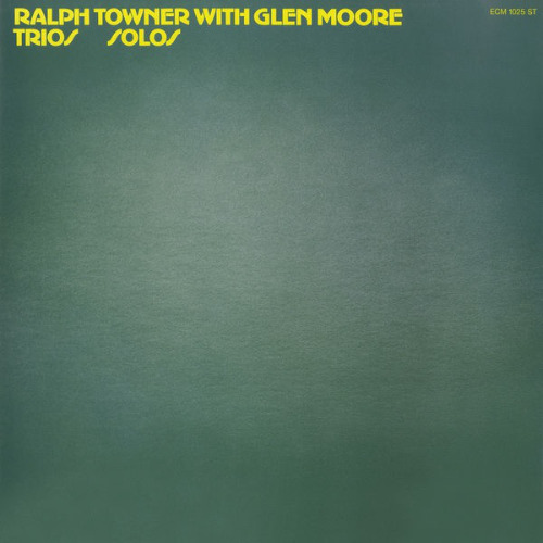 Ralph Towner with Glen Moore «Trios Solos»