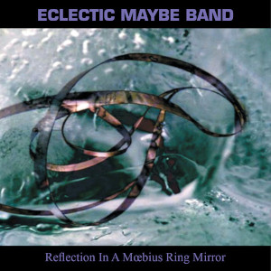 Reflection In A Moebius Ring Mirror - Eclectic Maybe Band